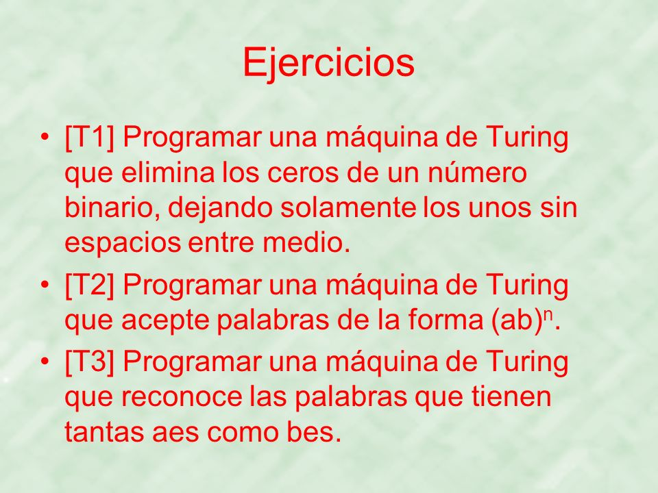 Ejercicios [T1] Programar una máquina de Turing que elimina los ceros de un número binario, dejando solamente los unos sin espacios entre medio.